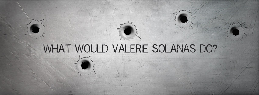 What Would Valerie Solanas Do?